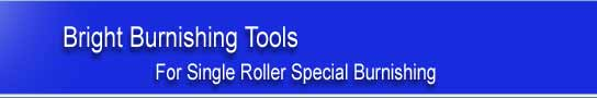 Single Roller Special Burnishing Tools - Bright Burnishing Tools